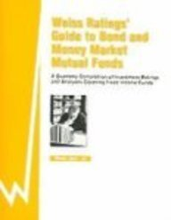 Weiss Rating's Guide to Bond and Money Market Mutual Funds: A Quarterly Compilation of Investment Ratings and Analyses Covering Fixed Income Funds : ... Guide to Bond and Money Market Mutual Funds)