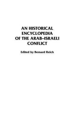 [(An Historical Encyclopedia of the Arab-Israeli Conflict : An Historical Encyclopedia)] [By (author) Bernard Reich] published on (March, 1996)