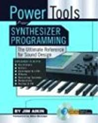 Power Tools for Synthesizer Programming: The Ultimate Reference for Sound Design [With CDROM]