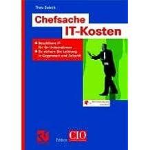 Chefsache IT-Kosten: Bezahlbare IT für Ihr Unternehmen: So sichern Sie Leistung in Gegenwart und Zukunft (Edition CIO)