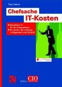 Chefsache IT-Kosten: Bezahlbare IT für Ihr Unternehmen: So sichern Sie Leistung in Gegenwart und Zukunft (Edition CIO) Freie Software