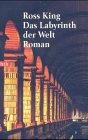 Buchseite und Rezensionen zu 'Das Labyrinth der Welt: Roman' von Ross King