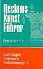Reclams Kunstführer Frankreich, Bd.3, Lothringen, Ardennen, Ostchampagne