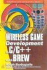 Wireless Game Development in C/C++ with Brew [With CDROM] (Wordware Game Developer's Library)