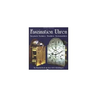 Faszination Uhren - Europäische Tischuhren. Wanduhren. Bodenstanduhren. Ein Standardwerk