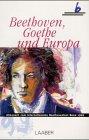 Beethoven, Goethe und Europa: Internationales Beethovenfest Bonn
