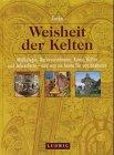 Weisheit der Kelten. Mythologie, Naturverständnis, Kunst, Kultur und Jahresfeste