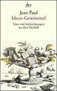 Ideen-Gewimmel: Texte & Aufzeichnungen aus dem unveröffentlichen Nachlass