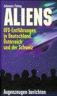 Aliens. UFO-Entführungen in Deutschland, Österreich und der Schweiz. Augenzeugen berichten - Johannes Fiebag