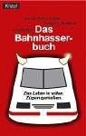 Das Bahn-Hasser-Buch: Das Leben in vollen Zügen genießen