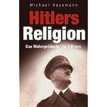 Hitlers Religion. Die fatale Heilslehre des Nationalsozialismus
