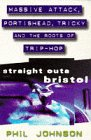 Straight Outa Bristol: Massive Attack, Portishead, Tricky and the Roots of Trip Hop