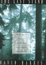 The Last Stand: The War Between Wall Street and Main Street over California's Ancient Redwoods by David Harris (1995-12-26)