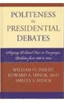 Politeness in Presidential Debates: Shaping Political Face in Campaign Debates from 1960 to 2004 (Communication, Media, and Politics) by William O. Dailey (2007-08-29)