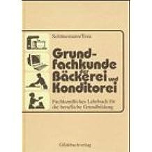 Grundfachkunde der Bäckerei und Konditorei : Fachkundliches Lehrbuch für die berufliche Grundbildung