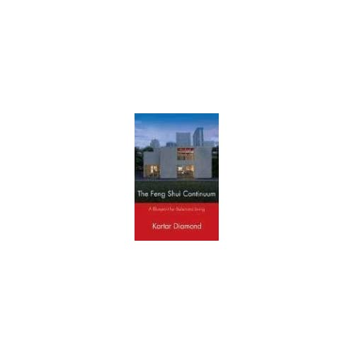 The Feng Shui Continuum: A Blueprint for Balanced Living by Kartar Diamond (2008-03-01)