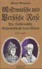 Moskowitische und Persische Reise - die Holsteinische Gesandtschaft beim Schah (Edition Erdmann) - Adam Olearius