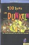 100 Spiele im Dunkeln: Ein Buch voller Spiele, die die Nacht zum Tag machen (Spiele Dunkeln Im)