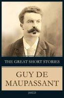 The Great Short Stories Guy De Maupassant                 by Guy De Maupassant