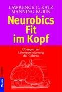 Neurobics - Fit im Kopf: Übungen zur Leistungssteigerung des