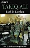 Bush in Babylon: Die Re-Kolonisierung des Irak by Tariq Ali (2005-01-01)