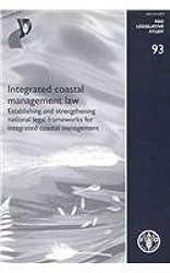 Integrated coastal management law: establishing and strengthening national legal frameworks for integrated coastal management (FAO legislative study)