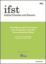 ifst-Schrift Nr. 490: Neuordnung der Verzinsung von Ansprüchen aus dem Steuerschuldverhältnis