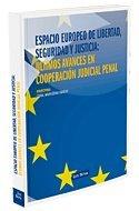 Espacio Europeo de Libertad, Seguridad y Justicia: Últimos Avances en Cooperación Judicial Penal (Monografía)