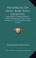 Handbook on Small Bore Rifle Shooting: Equipment, Marksmanship, Target Shooting, Practical Shooting, Rifle Ranges, Rifle Clubs