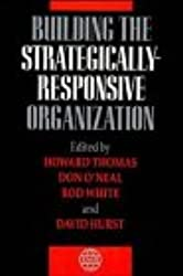 Building the Strategically-Responsive Organization (Strategic Management Series)