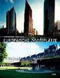 Europäische Stadtplätze: Mittelpunkte urbanen Lebens