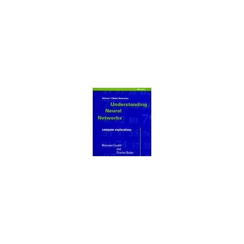 UNDERSTANDING NEURAL NETWORKS : COMPUTER EXPLORATIONS. Tome 1, Basic networks with software for the Macintosh and PC compatibles, édition en anglais