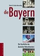 Die Bayern. Die Geschichte des deutschen Rekordmeisters