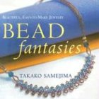 Bead Fantasies: Beautiful, Easy-To-Make Jewelry: Beautiful Easy-to-make Jewellery (Bead Fantasies Series)