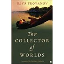 The Collector of Worlds by Iliya Troyanov (2008-07-03)