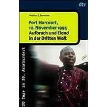 Port Harcourt, 10. November 1995: Aufbruch und Elend in der Dritten Welt. 20 Tage im 20. Jahrhundert