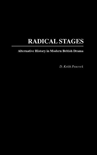 Radical Stages: Alternative History in Modern British Drama (Contributions in Drama & Theatre Studies)