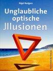 Unglaubliche optische Illusionen - Nigel Rodgers