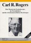Eine Theorie der Psychotherapie, der Persönlichkeit und der zwischenmenschlichen Beziehungen: Entwickelt im Rahmen des klientenzentrierten Ansatzes