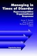 Managing in Times of Disorder: Hypercompetitive Organizational Responses: Hypercompetitve Organizational Responses (Organization Science)