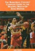 The Basketball Coaches' Complete Guide to the Multiple Match-Up Zone Defense por John Kimble