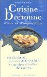 Cuisine bretonne d'hier et d'aujourd'hui : Entrées, galettes, poissons, viandes, volailles, desserts par Raymonde Charlon