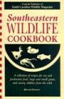 Southeastern Wildlife Cookbook: A Collection of Recipes for Sea and Freshwater Food, Large and Small Game, and Savory Oddities from the Wild -