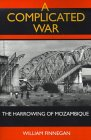 A Complicated War: The Harrowing of Mozambique (Perspectives on Southern Africa, Band 47)