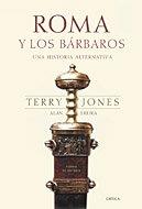 Roma y los bárbaros: Una historia alternativa (Tiempo De Historia) por Alan Ereira