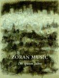 Zoran Music - Die spaten Jahre (German Edition)