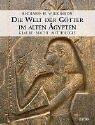 Die Welt der Götter im alten Ägypten: Glaube, Macht, Mythologie - Richard H. Wilkinson