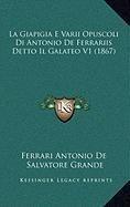 La Giapigia E Varii Opuscoli Di Antonio de Ferrariis Detto Il Galateo V1 (1867)