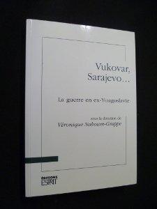 Vukovar, Sarajevo : La guerre en ex-Yougoslavie