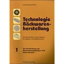 Technologie der Backwarenherstellung, Fachkundlicher Leistungstest für Bäcker und Bäckerinnen, Tl.1, Die Herstellung von Weizenkleingebäcken und Weizenbroten